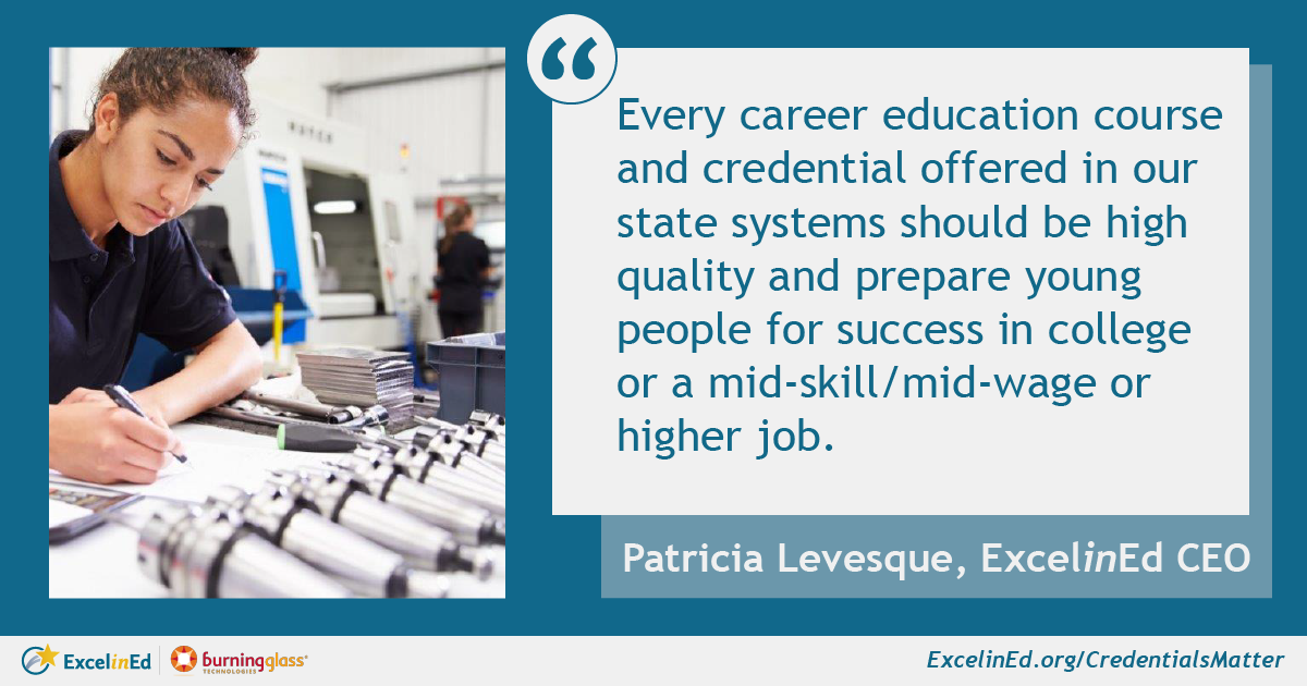 """Stock photo of teenage girl working in a manufacturing facility. Text reads """"Every career education course and credential offered in our state systems should be high quality and prepare young people for success in college or a mid-skill/mid-wage or higher job.Credentials Mattercan inform and inspire efforts to build the kind of career education system that our students deserve."""" Patricia Levesque, CEO, ExcelinEd"""